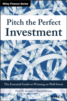 Pitch the Perfect Investment : The Essential Guide to Winning on Wall Street, Hardback Book