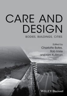 Care and Design : Bodies, Buildings, Cities, Hardback Book