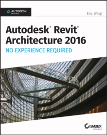 Autodesk Revit Architecture 2016 No Experience Required : Autodesk Official Press, EPUB eBook