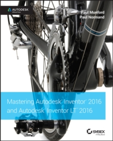 Mastering Autodesk Inventor 2016 and Autodesk Inventor LT 2016 : Autodesk Official Press, Paperback Book
