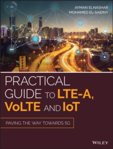 Practical Guide to LTE-A, VoLTE and IoT : Paving the way towards 5G, Hardback Book