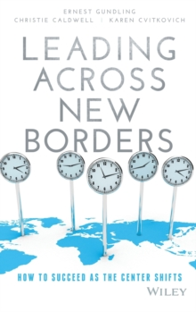 Leading Across New Borders : How to Succeed as the Center Shifts, Hardback Book