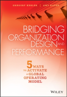 Bridging Organization Design and Performance : Five Ways to Activate a Global Operation Model, Hardback Book