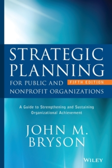 Strategic Planning for Public and Nonprofit Organizations : A Guide to Strengthening and Sustaining Organizational Achievement, Hardback Book