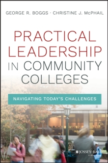 Practical Leadership in Community Colleges : Navigating Today's Challenges, Hardback Book