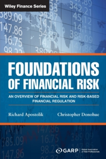 Foundations of Financial Risk : An Overview of Financial Risk and Risk-based Financial Regulation, Paperback Book