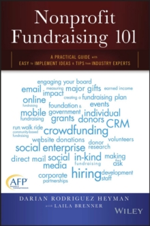 Nonprofit Fundraising 101 : A Practical Guide to Easy to Implement Ideas and Tips from Industry Experts, Paperback / softback Book