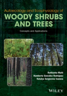 Autoecology and Ecophysiology of Woody Shrubs and Trees : Concepts and Applications, Hardback Book