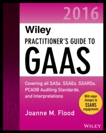 Wiley Practitioner's Guide to GAAS 2016 : Covering all SASs, SSAEs, SSARSs, PCAOB Auditing Standards, and Interpretations, EPUB eBook