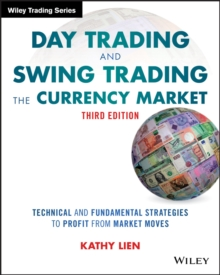 Day Trading and Swing Trading the Currency Market : Technical and Fundamental Strategies to Profit from Market Moves, Paperback / softback Book