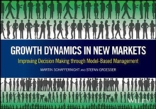 Growth Dynamics in New Markets : Improving Decision Making through Model-Based Management, Hardback Book