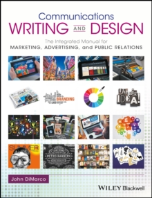 Communications Writing and Design : The Integrated Manual for Marketing, Advertising, and Public Relations, Paperback / softback Book