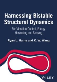 Harnessing Bistable Structural Dynamics : For Vibration Control, Energy Harvesting and Sensing, Hardback Book