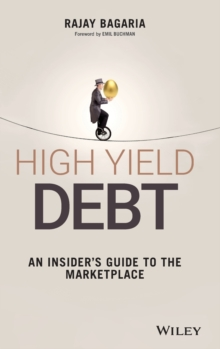 High Yield Debt - an Insider's Guide to the       Marketplace, Hardback Book
