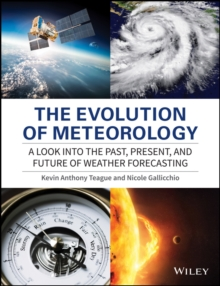 The Evolution of Meteorology : A Look into the Past, Present, and Future of Weather Forecasting, Paperback Book
