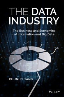 The Data Industry : The Business and Economics of Information and Big Data, Hardback Book