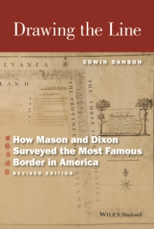 Drawing the Line : How Mason and Dixon Surveyed the Most Famous Border in America, Revised Edition, Paperback Book