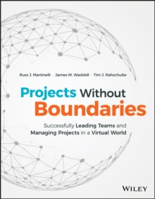 Projects Without Boundaries : Successfully Leading Teams and Managing Projects in a Virtual World, Hardback Book