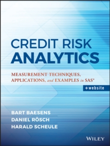 Credit Risk Analytics : Measurement Techniques, Applications, and Examples in SAS, Hardback Book