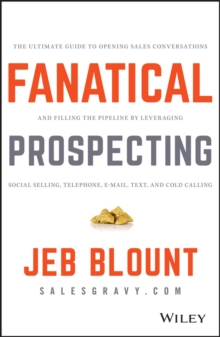 Fanatical Prospecting : The Ultimate Guide to Opening Sales Conversations and Filling the Pipeline by Leveraging Social Selling, Telephone, Email, Text, and Cold Calling, Hardback Book