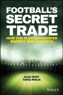 Football's Secret Trade : How the Player Transfer Market was Infiltrated, Hardback Book