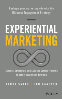 Experiential Marketing : Secrets, Strategies, and Success Stories from the World's Greatest Brands, Hardback Book