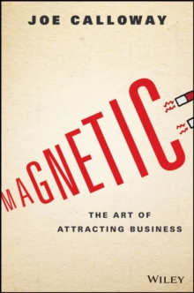 Magnetic : The Art of Attracting Business, Hardback Book