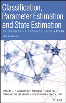 Classification, Parameter Estimation and State Estimation : An Engineering Approach Using MATLAB, Hardback Book