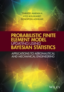 Probabilistic Finite Element Model Updating Using Bayesian Statistics : Applications to Aeronautical and Mechanical Engineering, Hardback Book