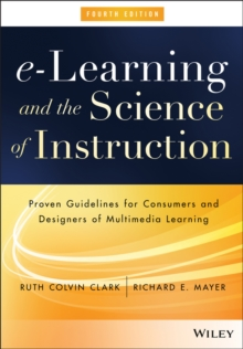 e-Learning and the Science of Instruction : Proven Guidelines for Consumers and Designers of Multimedia Learning, Hardback Book