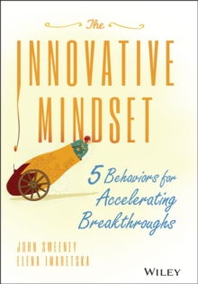 The Innovative Mindset : 5 Behaviors for Accelerating Breakthroughs, Hardback Book