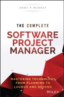 The Complete Software Project Manager : Mastering Technology from Planning to Launch and Beyond, Hardback Book