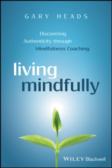 Living Mindfully - Discovering Authenticity       Through Mindfulness Coaching, Paperback Book