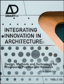 Integrating Innovation in Architecture - Design,  Methods and Technology for Progressive Practice   and Research, Hardback Book