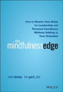 The Mindfulness Edge : How to Rewire Your Brain for Leadership and Personal Excellence Without Adding to Your Schedule, Hardback Book