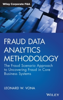 Fraud Data Analytics Methodology : The Fraud Scenario Approach to Uncovering Fraud in Core Business Systems, Hardback Book