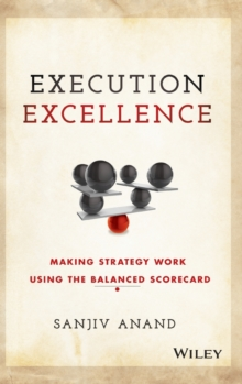 Execution Excellence : Making Strategy Work Using the Balanced Scorecard, Hardback Book