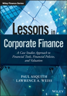 Lessons in Corporate Finance : A Case Studies Approach to Financial Tools, Financial Policies, and Valuation, Hardback Book