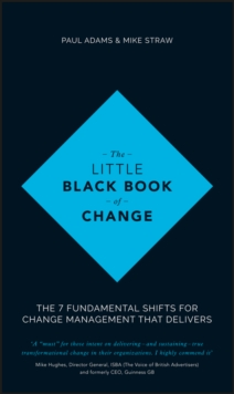 The Little Black Book of Change : The 7 fundamental shifts for change management that delivers, Hardback Book