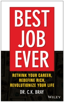Best Job Ever! Rethink Your Career, Redefine Rich, Revolutionize Your Life, Hardback Book