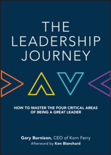 The Leadership Journey : How to Master the Four Critical Areas of Being a Great Leader, Hardback Book
