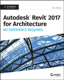 Autodesk Revit 2017 for Architecture : No Experience Required, EPUB eBook