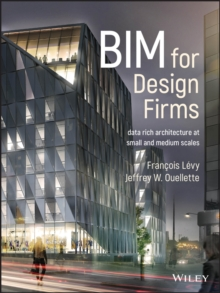 BIM for Design Firms : Data Rich Architecture at Small and Medium Scales, EPUB eBook