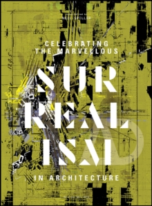 Celebrating the Marvellous : Surrealism in Architecture, Paperback Book
