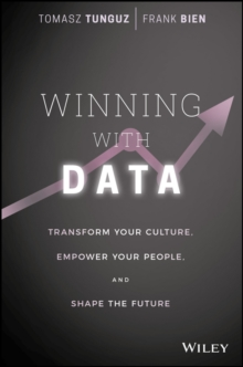 Winning with Data : Transform Your Culture, Empower Your People, and Shape the Future, Hardback Book