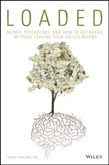 Loaded : Money, Psychology, and How to Get Ahead   Without Leaving Your Values Behind, Hardback Book