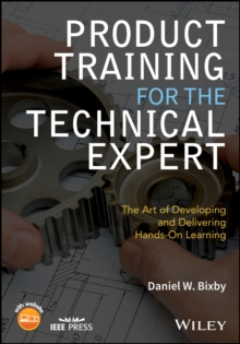 Product Training for the Technical Expert : The Art of Developing and Delivering Hands-On Learning, Paperback Book