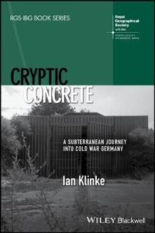 Cryptic Concrete : A Subterranean Journey Into Cold War Germany, Paperback Book