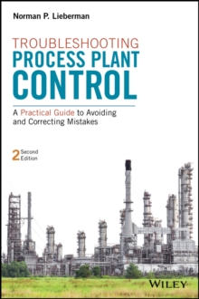 Troubleshooting Process Plant Control : A Practical Guide to Avoiding and  Correcting Mistakes