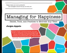 Managing for Happiness : Games, Tools, and Practices to Motivate Any Team, Paperback Book
